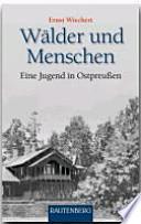 Wälder und Menschen  : Eine Jugend in Ostpreußen