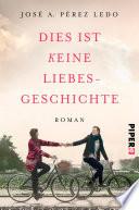 Dies ist keine Liebesgeschichte  : Roman