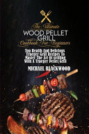 The Ultimate Wood Pellet Grill Cookbook For Beginners