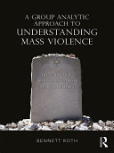 A Group Analytic Approach to Understanding Mass Violence