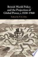 British World Policy And The Projection Of Global Power C 1830 1960