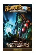 Hearthstone Heroes Of Warcraft Game Apk Characters Download Guide Unofficial
