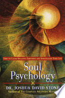 """Soul Psychology: How to Clear Negative Emotions and Spiritualize Your Life"" by Joshua David Stone, Ph.D."