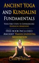 Ancient Yoga and Kundalini Fundamentals Your First Steps to Experiencing Kundalini Awakening