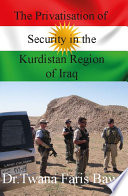 The Privatisation Of Security In the Kurdish Region of Iraq Book