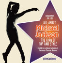 Biographies for Kids - All about Michael Jackson: The King of Pop and Style - Children's Biographies of Famous People Books