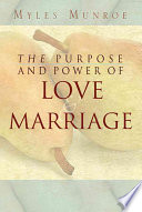 """Purpose and Power of Love and Marriage"" by Myles Munroe"
