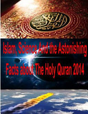 Islam  Science and the Astonishing Facts about the Holy Quran 2014 Book