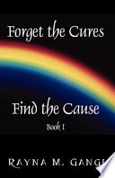 Forget the Cures  Find the Cause Book
