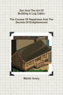 Zen And The Art Of Building A Log Cabin