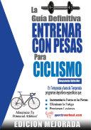 La guía definitiva - Entrenar con pesas para ciclismo: Edición mejorada