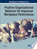 Handbook of Research on Positive Organizational Behavior for Improved Workplace Performance
