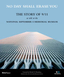 link to No day shall erase you : the story of 9/11 as told at the National September 11 Memorial Museum in the TCC library catalog
