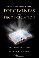Teach Your Family About Forgiveness And Reconciliation