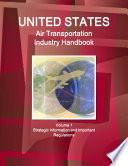 US Air Transportation Industry Handbook Volume 1 Strategic Information and Important Regulations