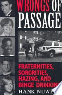 """Wrongs of Passage: Fraternities, Sororities, Hazing, and Binge Drinking"" by Hank Nuwer"