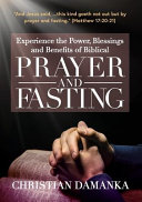 Experience The Power Blessings And Benefits Of Biblical Prayer Fasting