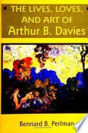 The Lives Loves And Art Of Arthur B Davies