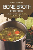Bone Broth Cookbook  A Recipe Book to Make Healthy and Delicious Soups