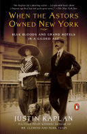When the Astors Owned New York: Blue Bloods and Grand Hotels ...