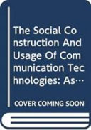 The Social Construction and Usage of Communication Technologies