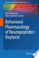 Behavioral Pharmacology of Neuropeptides  Oxytocin