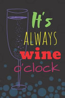 It s Always Wine O Clock  Funny Notebook 120 Lined Pages 6x9 Inches
