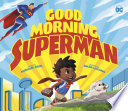 Good Morning  Superman