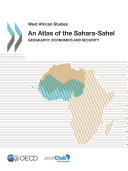 West African Studies An Atlas of the Sahara-Sahel Geography, Economics and Security