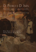 D.Pedro e D.Inês: Diálogos entre o amor e a morte