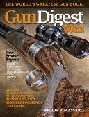 Gun Digest 2022  76th Edition  The World s Greatest Gun Book