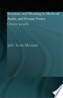 Structure and Meaning in Medieval Arabic and Persian Lyric Poetry