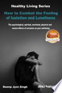 How to Combat the Feeling of Isolation and Loneliness   The Psychological  Spiritual  Emotional  Physical and Mental Effects of Seclusion on Your Well being