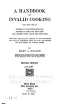 A Handbook of Invalid Cooking for the Use of Nurses in Training schools  Nurses in Private Practice  and Others who Care for the Sick