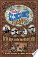 """The All-American Cowboy Cookbook: Over 300 Recipes From the World's Greatest Cowboys"" by Ken Beck, Jim Clark"