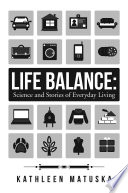 Life Balance  Science and Stories of Everyday Living