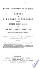 Origin And Authority Of The Bible Report Of A Public Discussion Between J Barker Esq And The Rev Brewin Grant Held At Halifax Etc