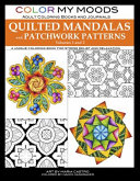 Color My Moods Adult Coloring Books and Journals Quilted Mandalas and Patchwork Patterns  Volumes 1 and 2   100 Original Mandalas and Patterns for Adu