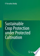 Sustainable Crop Protection under Protected Cultivation