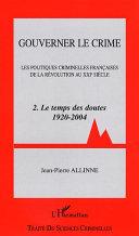 Gouverner le crime: Le temps des doutes, 1920-2004