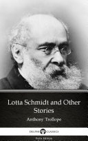 Lotta Schmidt and Other Stories by Anthony Trollope   Delphi Classics  Illustrated