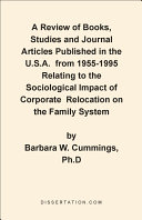 A Review of Books  Studies and Journal Articles Published in the U  S  A  from 1955 1995 Relating to the Sociological Impact of Corporate Relocation on the Family System