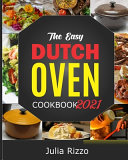 The Easy Dutch Oven Cookbook 2021