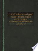 L A W Bulletin And Good Roads Official Organ Of The League Of American Wheelmen