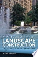 A Philosophy of Landscape Construction