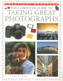 The Complete Guide to Taking Great Photographs Book