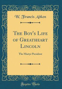 The Boy s Life of Greatheart Lincoln