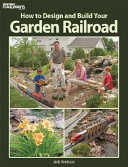 How to Design and Build Your Garden Railroad