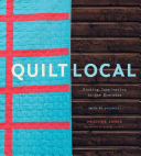 Quilt Local:Finding Inspiration in the Everyday (with 40 Projects