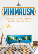 Minimalism  Discover How To Practice Minimalism In Your House Effectively To Become Clear Of All Mess And Clutter
